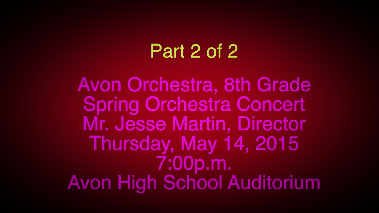 Video:  Part 2 of 2 -- 8th Grade Spring Orchestra Concert, Thur., May 14, 2015, Avon, OH